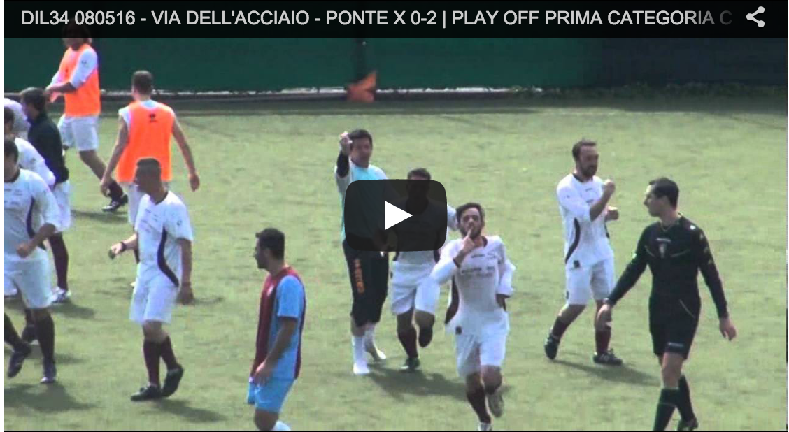 PLAY OFF PRIMA CATEGORIA Girone C  VIA DELL'ACCIAIO – PONTE X 0-2
