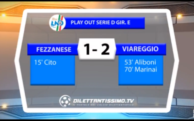 VIDEO: FEZZANESE-VIAREGGIO: 1-2. Gara play out Serie D Girone E 2016/2017