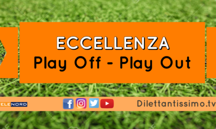 ECCELLENZA, Play Off e Play Out