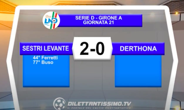 VIDEO|SESTRI LEVANTE-DERTHONA 2-0: LE IMMAGINI DEL MATCH