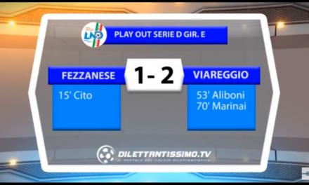 VIDEO: FEZZANESE-VIAREGGIO: 1-2. Gara play out Serie D Girone E 2016/2017
