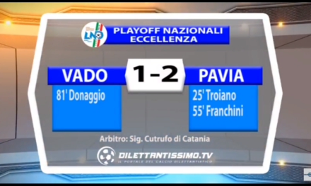 VIDEO: VADO-PAVIA 1-2. ECCELLENZA Play off nazionali