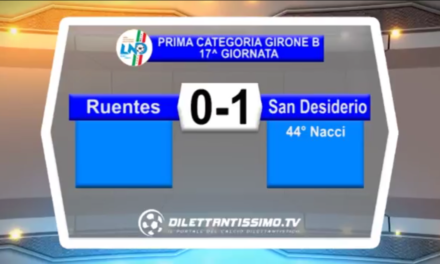 VIDEO: RUENTES – SANDESIDERIO 0-1.  Prima Categoria  B