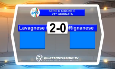 VIDEO: LAVAGNESE-RIGNANESE 2-0. Serie D Girone E