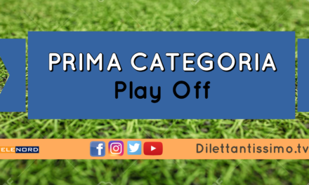 PRIMA CATEGORIA: Diretta Live Semifinale Play Off, Play Out