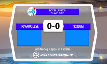 VIDEO RIVAROLESE – TRITIUM 0-0 PLAY OFF ECCELLENZA. Highlights +Interviste
