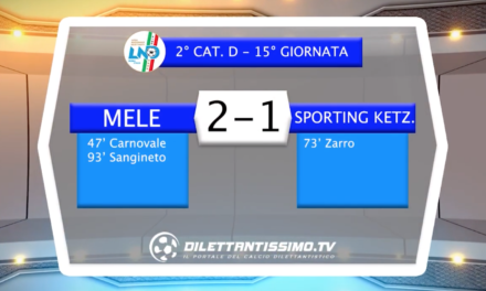 MELE – SPORTING KETZMAJA 2-1: HIGHLIGHTS DELLA PARTITA + INTERVISTE